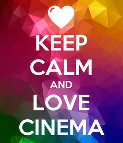 Poster: KEEP CALM AND LOVE CINEMA
