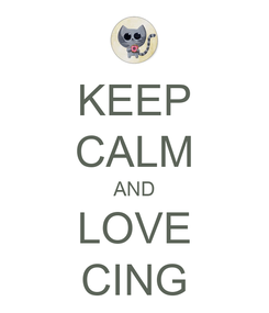 Poster: KEEP CALM AND LOVE CING