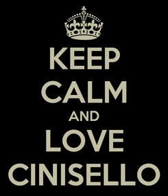 Poster: KEEP CALM AND LOVE CINISELLO