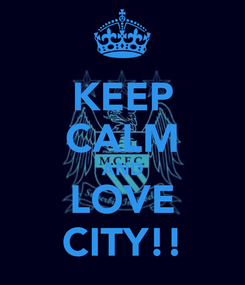 Poster: KEEP CALM AND LOVE CITY!!