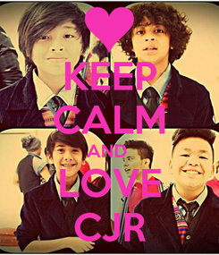 Poster: KEEP CALM AND  LOVE CJR