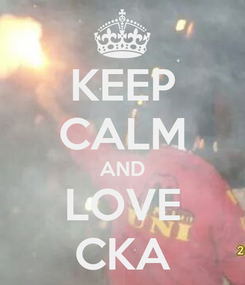 Poster: KEEP CALM AND LOVE CKA