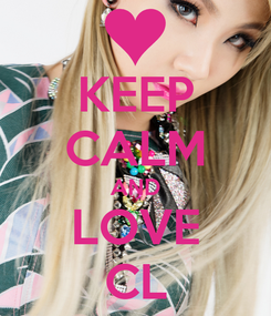 Poster: KEEP CALM AND LOVE CL