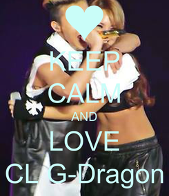 Poster: KEEP CALM AND LOVE CL G-Dragon