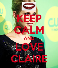 Poster: KEEP CALM AND LOVE CLAIRE