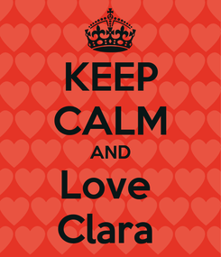 Poster: KEEP CALM AND Love  Clara