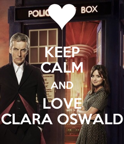 Poster: KEEP CALM AND LOVE CLARA OSWALD