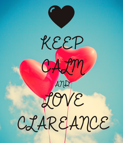 Poster: KEEP CALM AND LOVE CLAREANCE