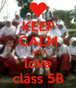 Poster: KEEP CALM AND love class 5B