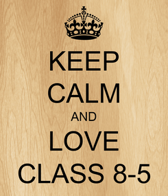 Poster: KEEP CALM AND LOVE CLASS 8-5