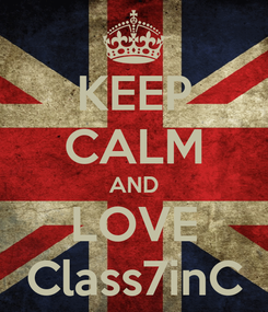 Poster: KEEP CALM AND LOVE Class7inC