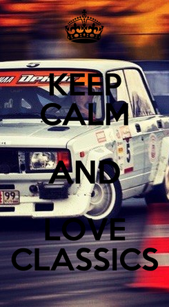 Poster: KEEP CALM AND LOVE CLASSICS