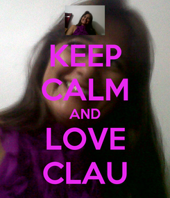 Poster: KEEP CALM AND LOVE CLAU