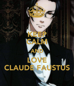 Poster: KEEP CALM AND LOVE CLAUDE FAUSTUS