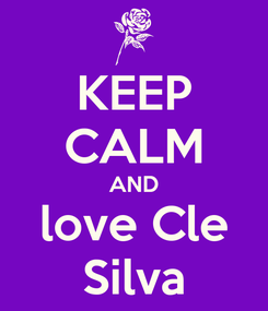 Poster: KEEP CALM AND love Cle Silva