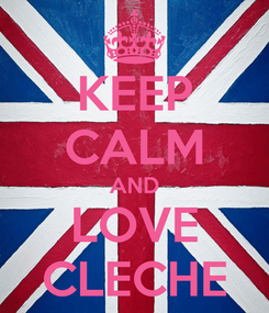 Poster: KEEP CALM AND LOVE CLECHE
