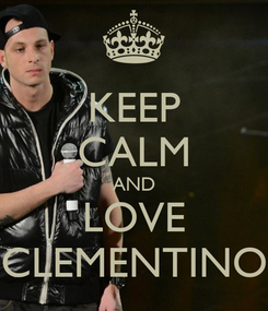 Poster: KEEP CALM AND LOVE CLEMENTINO