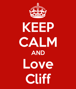 Poster: KEEP CALM AND Love Cliff