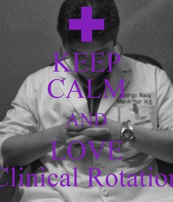 Poster: KEEP CALM AND LOVE Clinical Rotation