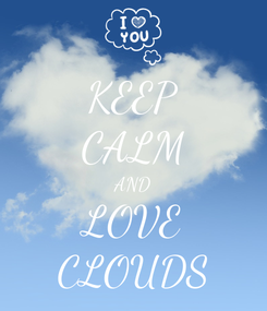 Poster: KEEP CALM AND LOVE CLOUDS