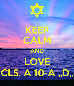 Poster: KEEP CALM AND LOVE CLS. A 10-A ,,D,,