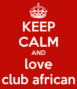 Poster: KEEP CALM AND love club african