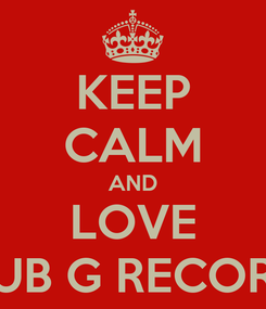 Poster: KEEP CALM AND LOVE CLUB G RECORDS