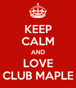 Poster: KEEP CALM AND LOVE CLUB MAPLE