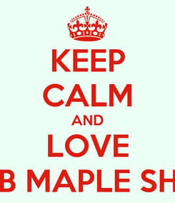Poster: KEEP CALM AND LOVE CLUB MAPLE SHOES