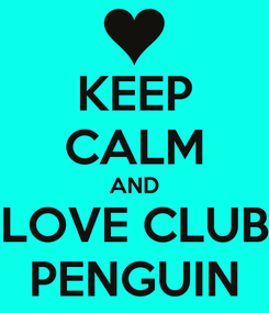 Poster: KEEP CALM AND LOVE CLUB PENGUIN