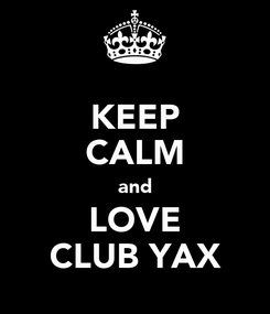 Poster: KEEP CALM and LOVE CLUB YAX
