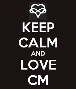 Poster: KEEP CALM AND LOVE CM