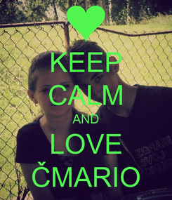Poster: KEEP CALM AND LOVE ČMARIO