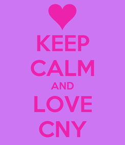Poster: KEEP CALM AND LOVE CNY