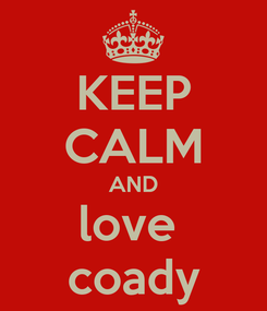 Poster: KEEP CALM AND love  coady