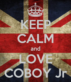 Poster: KEEP CALM and LOVE COBOY Jr