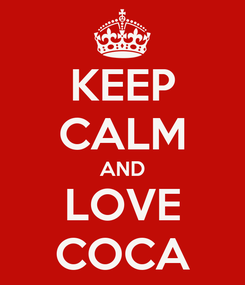 Poster: KEEP CALM AND LOVE COCA