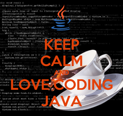 Poster: KEEP CALM AND LOVE CODING JAVA