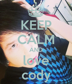 Poster: KEEP CALM AND love cody