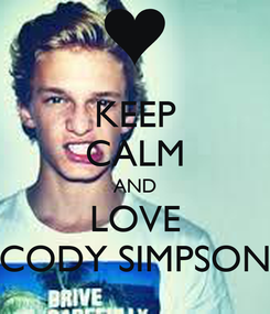 Poster: KEEP CALM AND LOVE CODY SIMPSON