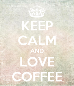 Poster: KEEP CALM AND LOVE COFFEE
