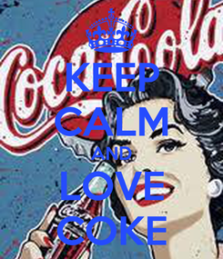 Poster: KEEP CALM AND LOVE COKE