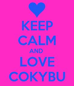 Poster: KEEP CALM AND  LOVE COKYBU