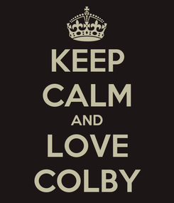Poster: KEEP CALM AND LOVE COLBY