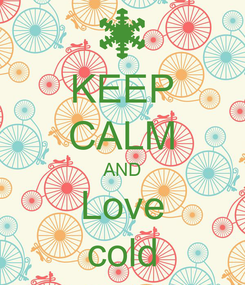Poster: KEEP CALM AND Love cold