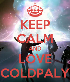 Poster: KEEP CALM AND LOVE COLDPALY