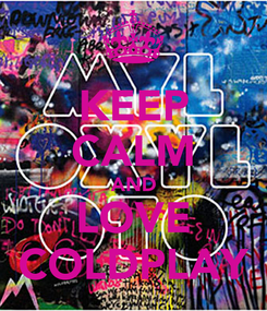 Poster: KEEP CALM AND LOVE COLDPLAY