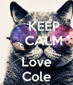 Poster:     KEEP     CALM and Love Cole