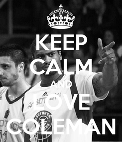 Poster: KEEP CALM AND LOVE COLEMAN