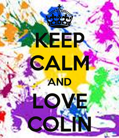Poster: KEEP CALM AND LOVE COLIN